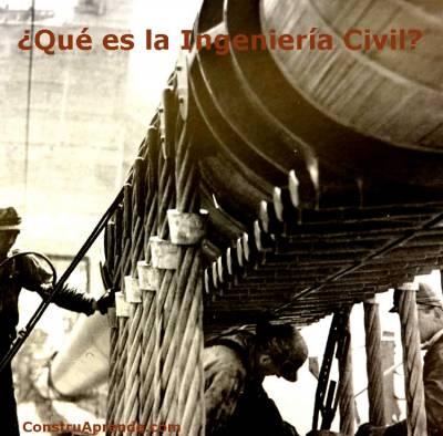 ¿Qué es la Ingeniería Civil?